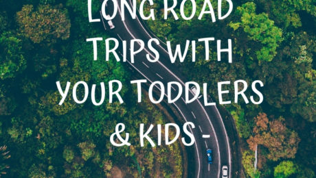 how to prepare for long road trips with your toddlers and kids - the do's and don'ts